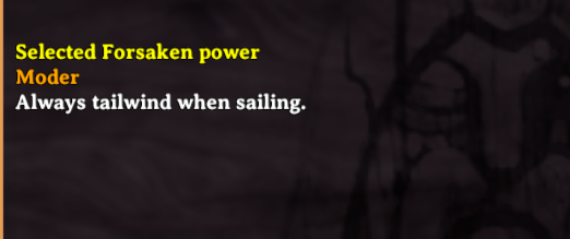 The forsaken power of Moder allows the player to always have a tailwind when sailing in Valheim
